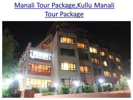 Manali Tour Package,Kullu Manali Tour Package. Manali Tour Packages HOTEL SITARA INTERNATIONAL is strategically located to overlook the spectacular view.