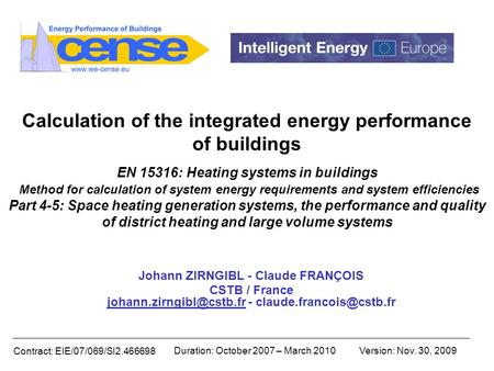Contract: EIE/07/069/SI2.466698 Duration: October 2007 – March 2010Version: Nov. 30, 2009 Calculation of the integrated energy performance of buildings.