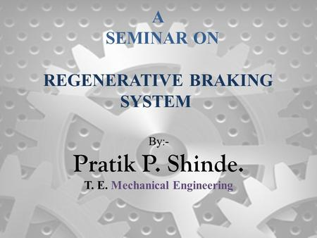 A SEMINAR ON REGENERATIVE BRAKING SYSTEM