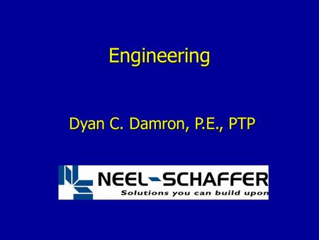 Engineering Dyan C. Damron, P.E., PTP. What is Engineering?