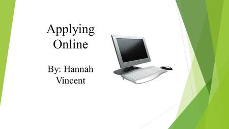 Applying Online By: Hannah Vincent. Read Descriptions - Qualified - Position Cover Letter and Resume - Position Desired - Skills.