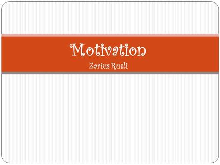 Motivation Zarius Rusli. What is Motivation? Motivation... Is the will to act Comes from different source: persons, environment, work conditions, payment...