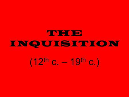 THE INQUISITION (12 th c. – 19 th c.). DEFINITION A series of historical attempts by the Roman Catholic Church to suppress heresy.