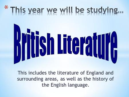 This includes the literature of England and surrounding areas, as well as the history of the English language.