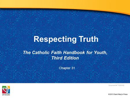 Respecting Truth The Catholic Faith Handbook for Youth, Third Edition Document #: TX003162 Chapter 31.