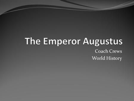 Coach Crews World History. Weekly Schedule Monday – The Emperor Augustus Tuesday – Unity and Prosperity Wednesday – Vocabulary Quiz, Study Guide Thursday.
