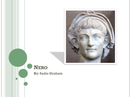 N ERO By: Sadie Graham. N ERO ' S F AMILY T REE Nero's birth father is Gnaeus Domitius Ahenobarbus. Nero's Birth mother is, Agrippina. Nero's adopted.