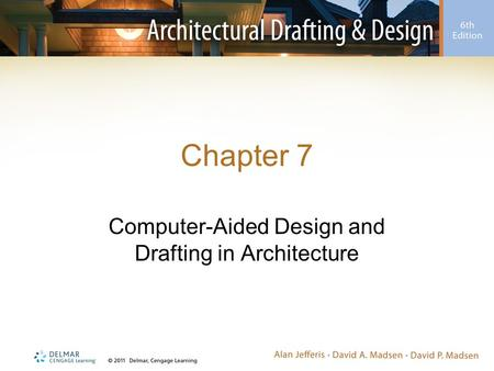 Chapter 7 Computer-Aided Design and Drafting in Architecture.