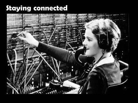 Staying connected. The infinite increase in connectivity has reduced the quality of personal connection.