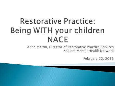 Anne Martin, Director of Restorative Practice Services Shalem Mental Health Network February 22, 2016.