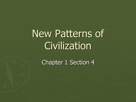 New Patterns of Civilization Chapter 1 Section 4.