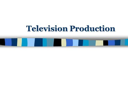 Television Production. What Is Television To You?