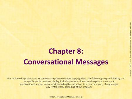 CH 8: Conversational Messages (slide 1) Chapter 8: Conversational Messages This multimedia product and its contents are protected under copyright law.