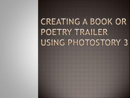  To communicate the excitement of reading.  To put 21 st Century information skills into practice. Example Trailers for Literacy: Middle School Trailers.