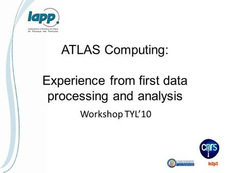 ATLAS Computing: Experience from first data processing and analysis Workshop TYL'10.