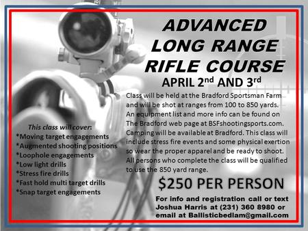 APRIL 2 nd AND 3 rd This class will cover: *Moving target engagements *Augmented shooting positions *Loophole engagements *Low light drills *Stress fire.