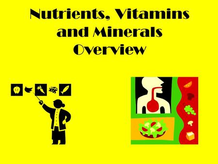 Nutrients, Vitamins and Minerals Overview. Fats Fats – Supplies energy but they have many other benefits. Fats transport nutrients and they are a part.