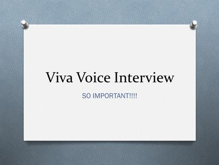Viva Voice Interview SO IMPORTANT!!!!. Viva Voice O BRIEF interview with your supervisor O Reflection on the entire process O A chance to catch any mistakes/plagiarism.
