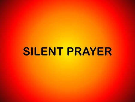 SILENT PRAYER. The Lord is in His Holy Temple The Lord is in His Holy Temple The Lord is in His Holy Temple Let all the Earth keep silent Let all the.
