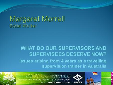 WHAT DO OUR SUPERVISORS AND SUPERVISEES DESERVE NOW? Issues arising from 4 years as a travelling supervision trainer in Australia.