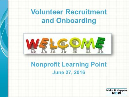 Nonprofit Learning Point June 27, 2016 Volunteer Recruitment and Onboarding.