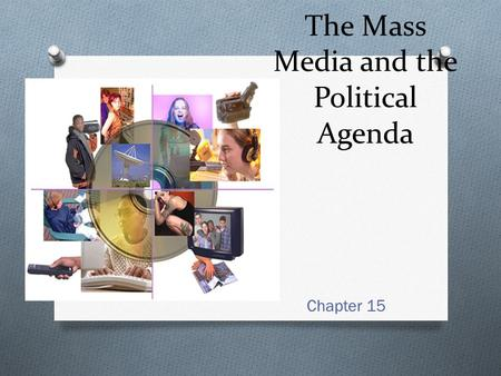 The Mass Media and the Political Agenda Chapter 15.