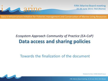 Data access and sharing policies Ecosystem Approach Community of Practice (EA-CoP) Data access and sharing policies Towards the finalization of the document.