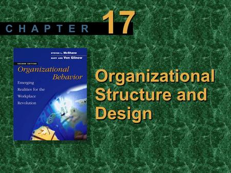Copyright © 2003 by The McGraw-Hill Companies, Inc. All rights reserved. McShane/ Von Glinow 2/e Organizational Structure and Design C H A P T E R 17.