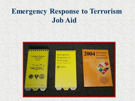 "Emergency Response to Terrorism Job Aid. Job Aid"" Emergency Response to Terrorism ""Job Aid"" Homeland Security Federal Emergency Management Agency United."