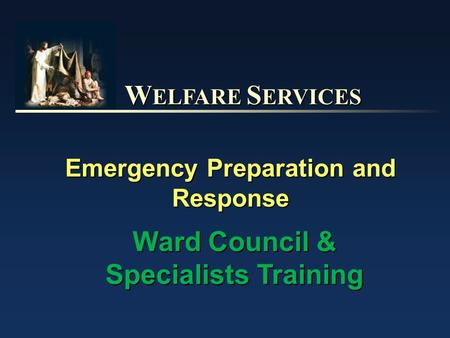 W ELFARE S ERVICES Emergency Preparation and Response Ward Council & Specialists Training.