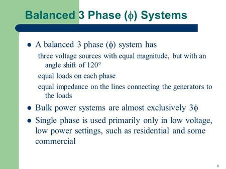 0 Balanced 3 Phase (  ) Systems A balanced 3 phase (  ) system has three voltage sources with equal magnitude, but with an angle shift of 120  equal.