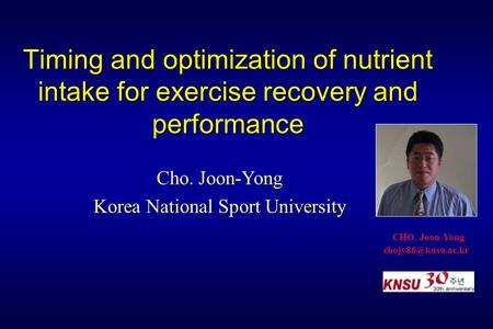 Timing and optimization of nutrient intake for exercise recovery and performance Cho. Joon-Yong Korea National Sport University CHO. Joon-Yong