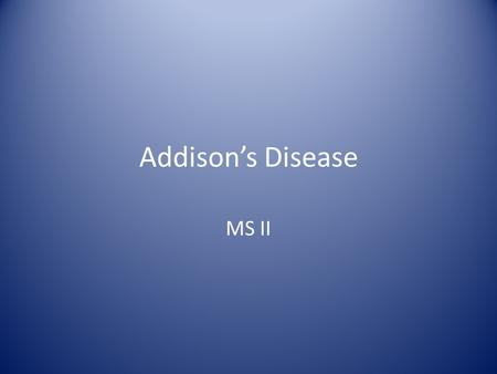 Addison's Disease MS II. Endocrine2 Adrenal Glands Adrenal Medulla – Responds to SNS stimulation – Secretes catecholamines – epinephrine is the main player.