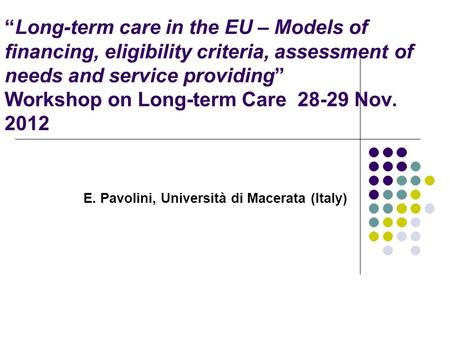 """Long-term care in the EU – Models of financing, eligibility criteria, assessment of needs and service providing"" Workshop on Long-term Care 28-29 Nov."