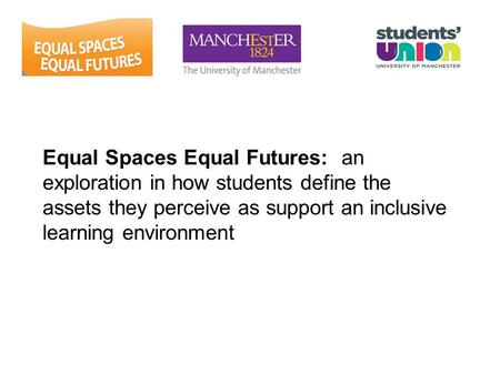 Equal Spaces Equal Futures: an exploration in how students define the assets they perceive as support an inclusive learning environment.