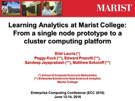 Learning Analytics at Marist College: From a single node prototype to a cluster computing platform Eitel Lauría (*) Peggy Kuck (**), Edward Presutti (**),