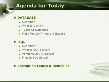 Agenda for Today  DATABASE Definition What is DBMS? Types Of Database Most Popular Primary Database  SQL Definition What is SQL Server? Versions Of SQL.