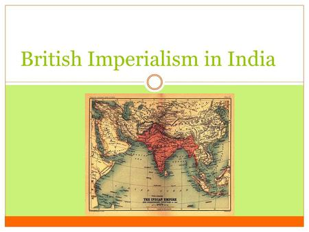 "British Imperialism in India. ""Pink Cheeks"" Review Please get out your Pink Cheeks worksheet and your Averting War Reading.  Both will be stamped today."