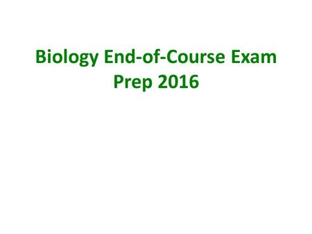 Biology End-of-Course Exam Prep 2016. Overview Test Date: Tuesday June 7 7:50-11:00 am Must pass test to graduate Goals for prep sessions: Test format.