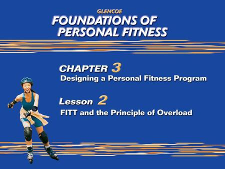 1. 2 What You Will Do List the components of exercise prescription. Describe the overload principle and how it applies to a fitness program. Apply the.