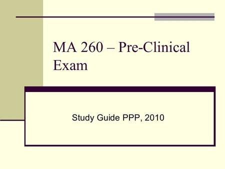 MA 260 – Pre-Clinical Exam Study Guide PPP, 2010.