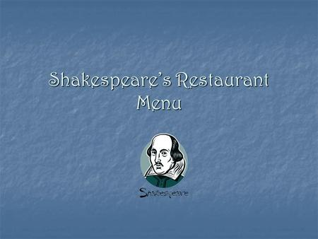 Shakespeare's Restaurant Menu. Starters Smoked salmon slices with parsley leaves – 65p Smoked salmon slices with parsley leaves – 65p Garlic bread – 35p.