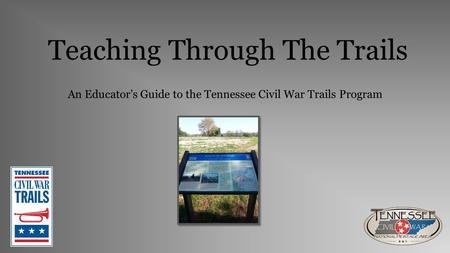 Teaching Through The Trails An Educator's Guide to the Tennessee Civil War Trails Program.