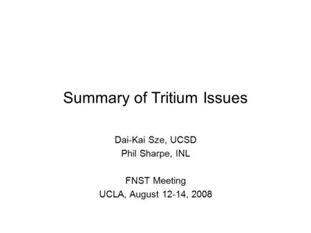 Summary of Tritium Issues Dai-Kai Sze, UCSD Phil Sharpe, INL FNST Meeting UCLA, August 12-14, 2008.