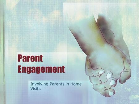 Parent Engagement Involving Parents in Home Visits.