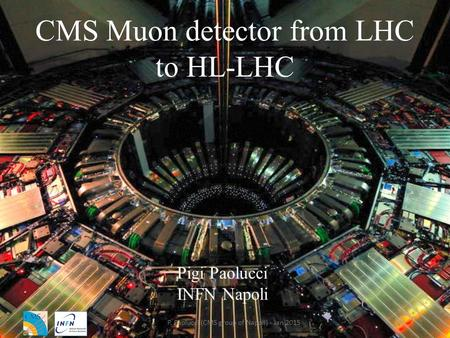 CMS Muon detector from LHC to HL-LHC Pigi Paolucci INFN Napoli 1P. Paolucci (CMS group of Napoli) - Jan 2015.