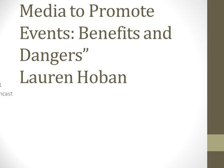"Research project Title: ""Using Social Media to Promote Events: Benefits and Dangers"" Lauren Hoban DL231 Screencast."