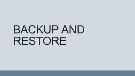 BACKUP AND RESTORE. The main area to be consider when designing a backup strategy Which information should be backed up Which technology should be backed.