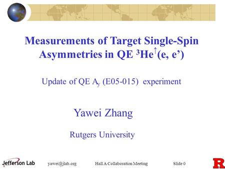 Hall A Collaboration Meeting Slide 0 Measurements of Target Single-Spin Asymmetries in QE 3 He ↑ (e, e') Update of QE A y (E05-015) experiment.