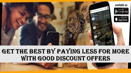 Get the best by paying less for more with good discount offers.